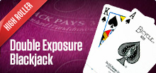 Double Exposure Blackjack (High roller)